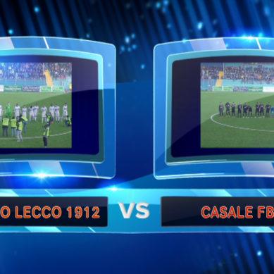 Highlights di Calcio Lecco 1912  vs  Casale Fbc  1 – 1
